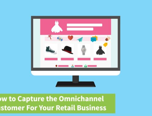 How to Capture the Omnichannel Customer For Your Retail Business