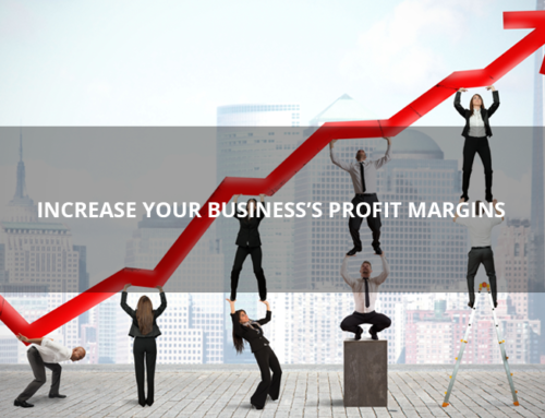 Increase Your Business's Profit Margins – 3 Tips for A Better Profitability