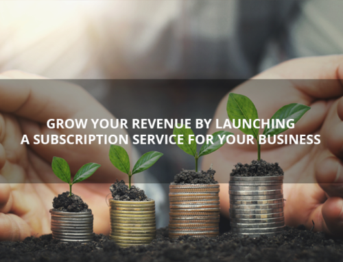 Grow Your Revenue By Launching A Subscription Service For Your Business