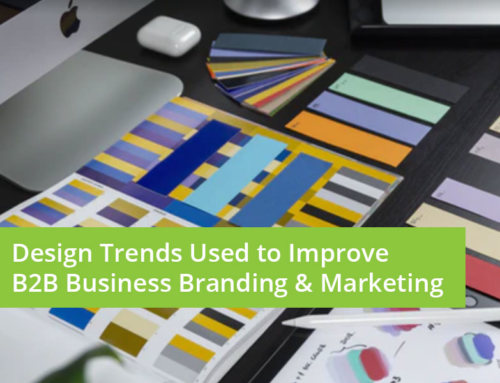 Design Trends to Use to Improve B2B Businesses